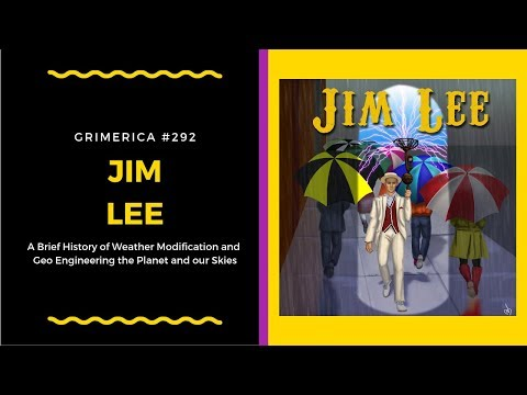 #292 - Grimerica Talks A Brief History of Weather Modification w/ Jim Lee