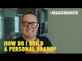 How Do I Build a Personal Brand? | Magic Minute | Real Estate Tips