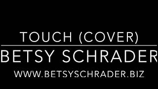 Touch by Little Mix (cover) By Betsy Schrader