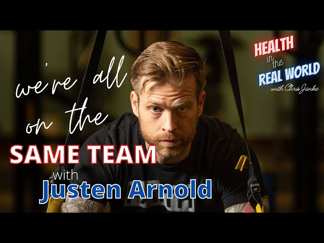 We're All On The Same Team with Justen Arnold - Health in the Real World with Chris Janke