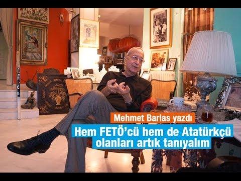 Mehmet Barlas   Hem FETÖ'cü hem de Atatürkçü olanları artık tanıyalım