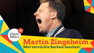 Martin Zingsheim – Mal verrückte Sachen machen!