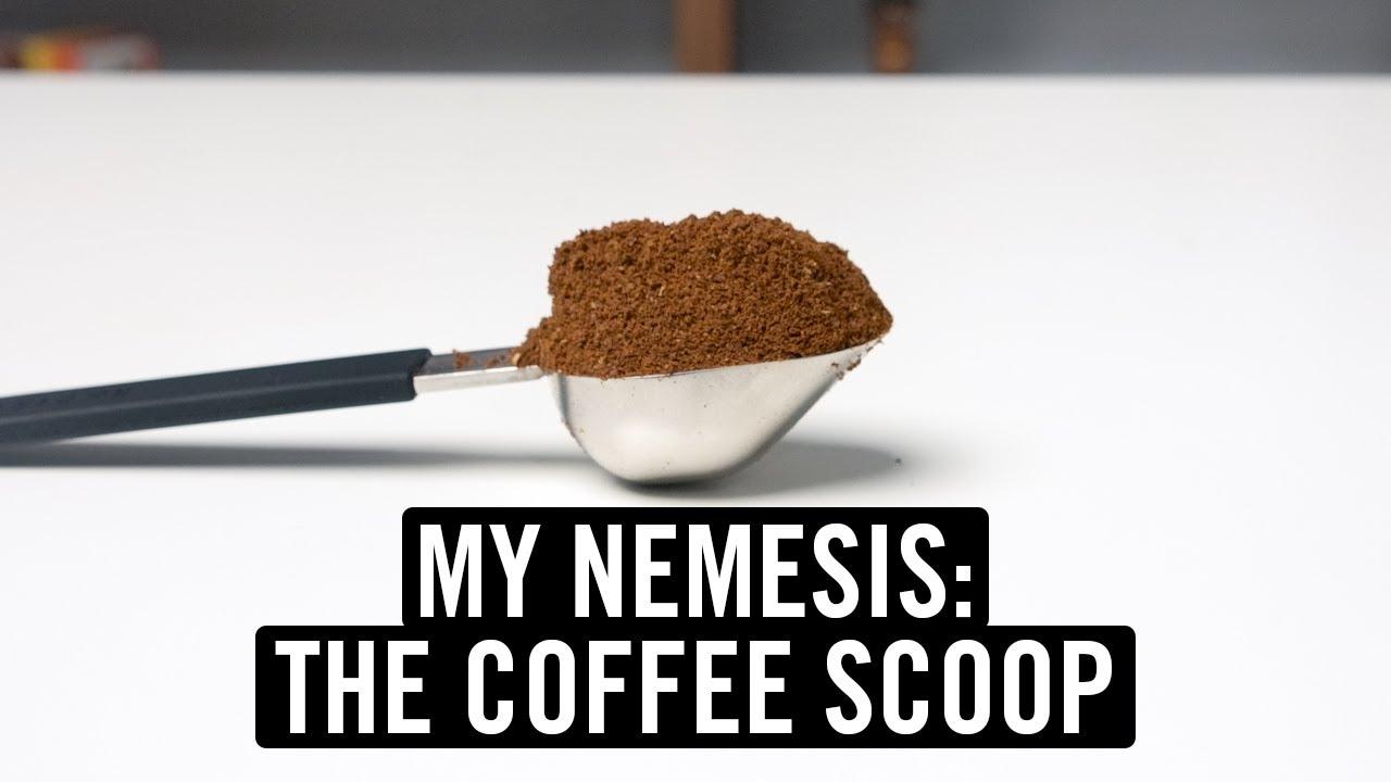 My Nemesis: The Coffee Scoop