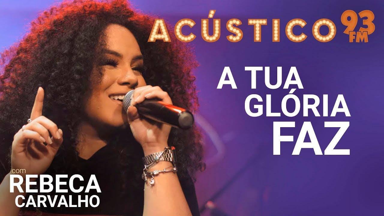 Rebeca Carvalho - A TUA GLÓRIA FAZ - Acústico 93 - AO VIVO - 2019