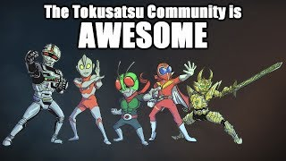The Tokusatsu Community is Awesome