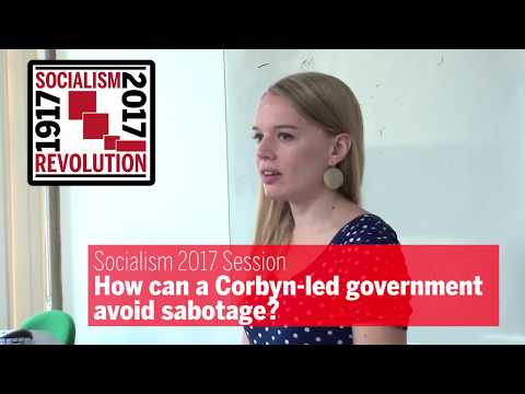 Socialism 2017: How can a Corbyn-led government avoid sabotage?