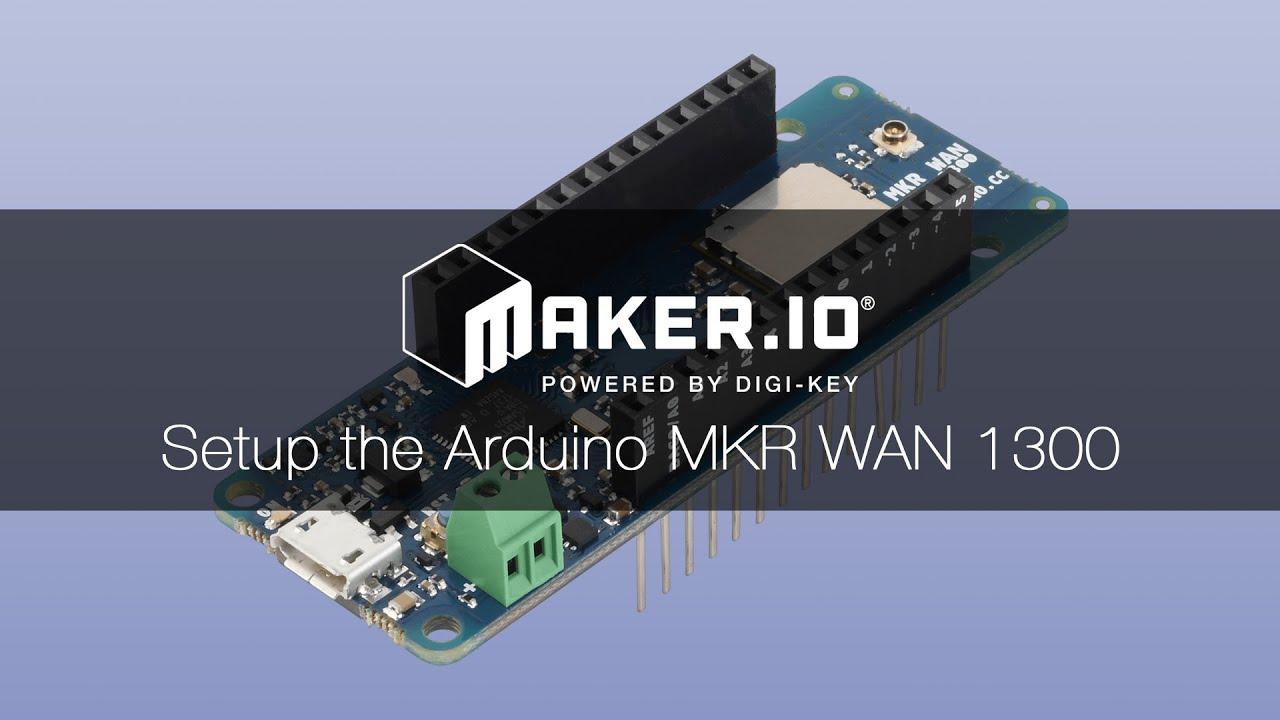 Using the Arduino MKR WAN 1300 for LoRa Connectivity – Maker io Tutorial    Digi-Key Electronics