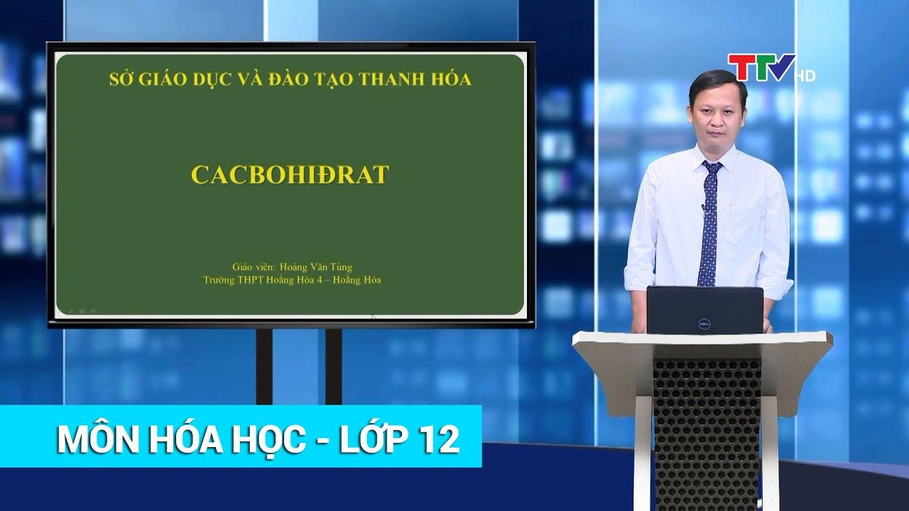 HÓA HỌC – LỚP 12 | ÔN TẬP CACBOHIĐRAT | HỌC TRÊN TRUYỀN HÌNH | PTTH Thanh Hóa