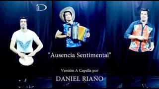 AUSENCIA SENTIMENTAL A CAPELLA by Daniel Riaño