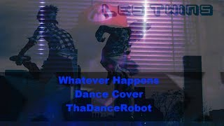 """Whatever Happens"" Dance Cover by ThaDanceRobot"