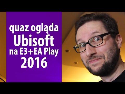 quaz ogląda E3 2016 #5: Ubisoft
