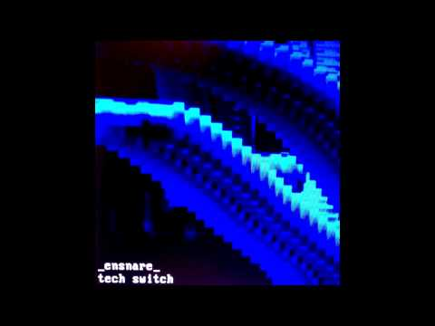_ensnare_ - Tech Switch (Continuous Mix)