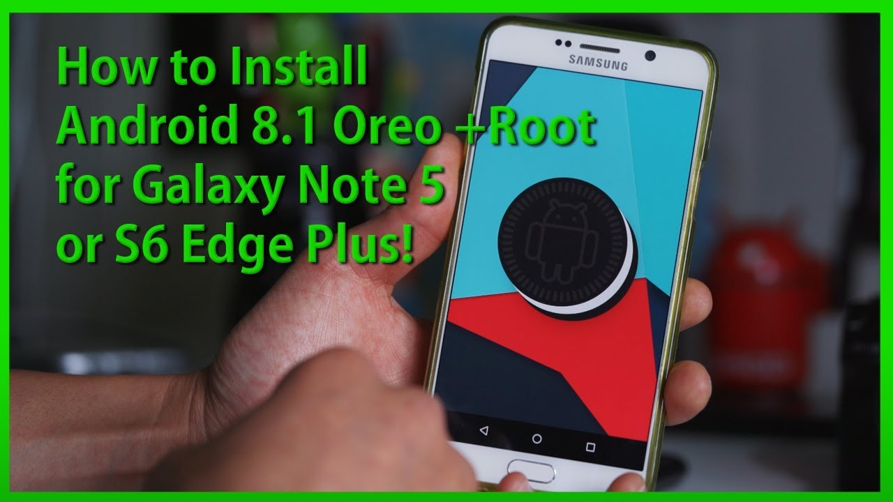 How to Install Android 8 1 Oreo + Root for Galaxy Note 5/S6 Edge Plus!