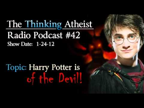 Harry Potter is of the Devil - The Thinking Atheist Radio Podcast #42
