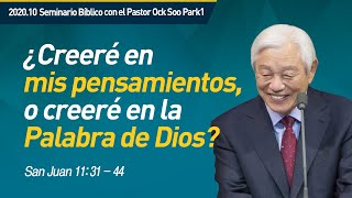 [Spa] #1 ¿Creeré en mis pensamientos, o creeré en la Palabra de Dios? / Pastor Ock Soo Park