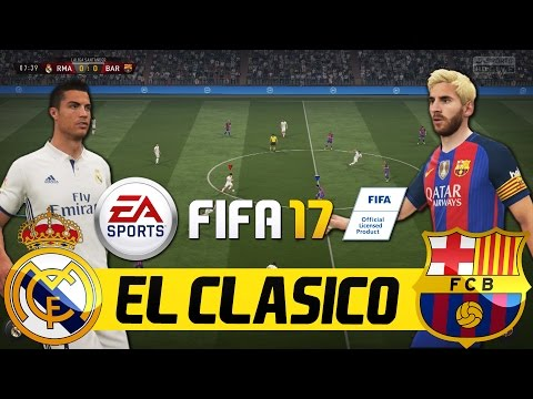 FIFA 17 FULL GAMEPLAY REAL MADRID VS FC BARCELONA EL CLASICO