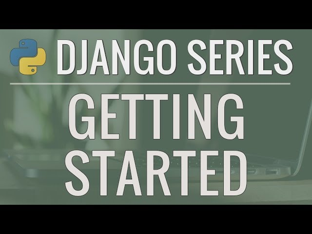 Python Django Tutorial: Full-Featured Web App Part 1 - Getting Started