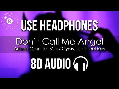 Ariana Grande, Miley Cyrus, Lana Del Rey – Don't Call Me Angel (8D AUDIO)