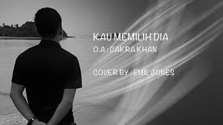 Kau Memilih Dia - Cakra Khan (Cover) by Emil