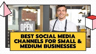 The Best Social Media Platforms for Small And Medium Businesses