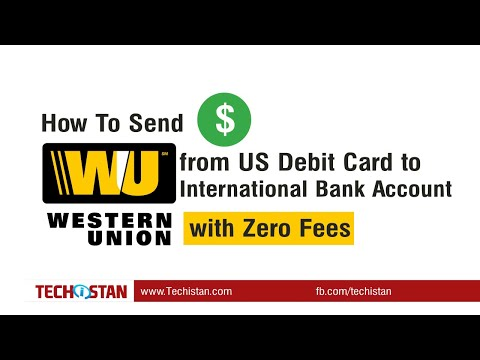 How to Send $ via Western Union from US Debit Card to International Bank Account with Zero Fees