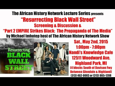 "Resurrecting Black Wall Street Screening & Part 2 ""EMPIRE"" Strikes Black Lecture - 5-2-15"