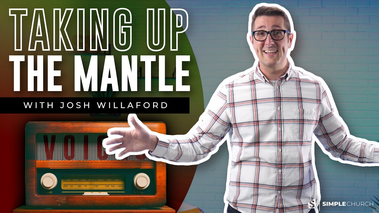 VOICES: Taking Up The Mantle | Josh Willaford - Simple Church Online