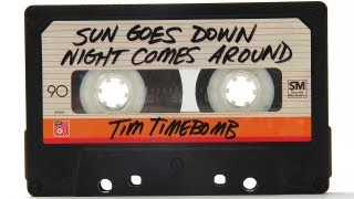 Tim Timebomb - Sun Goes Down Night Comes Around