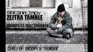 DROOPS FEAT. RIOT THUNDER (RAPRODUX) - DNESKA TADY, ZEJTRA TAMHLE