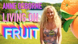 Anne Osborne - 24+ Years of Pure Fruitarianism