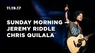 November 19, 2017 Sunday Worship with Jeremy Riddle + Chris Quilala