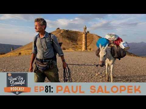 Paul Salopek: Out of Eden National Geographic Walk interview on The Great Big Beautiful Podcast