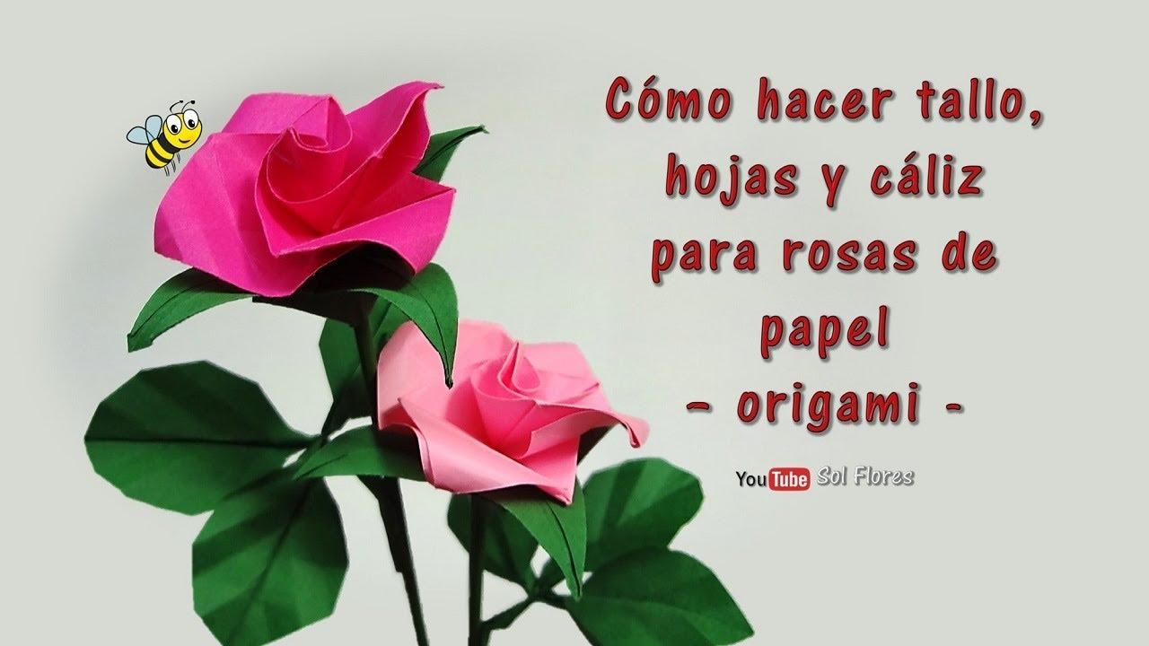 Cómo Hacer Tallo Hojas Y Cáliz Para Rosas De Papel Origami