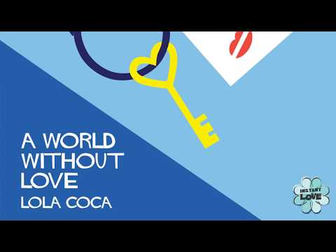 A World Without Love (Instant Love) - Lola Coca