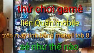 thử chơi game liên Quân mobile trên máy tính bảng mobell tab 8 #tainguyentv