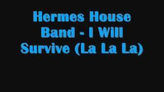 Hermes House Band - I Will Survive (La La La)