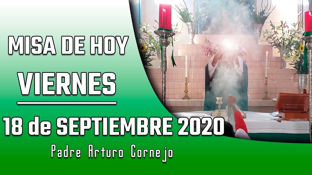 MISA DE HOY viernes 18 de septiembre 2020 - Padre Arturo Cornejo