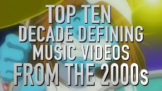 Top 10 Decade Defining Music Videos of the 2000s (Quickie)