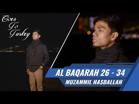 Goes To Turkey || Surat Al Baqarah 26 - 34 || Muzammil Hasballah