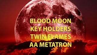 ANNA MERKABA – Final Blood Moon – Key Holders – Twin Flames - METATRON