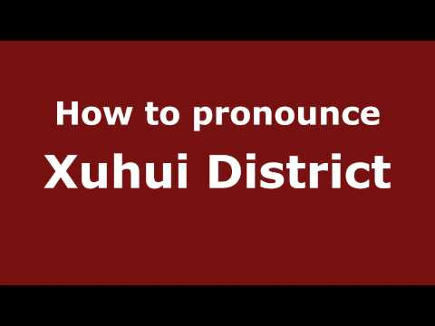 How to Pronounce Xuhui District - PronounceNames.com