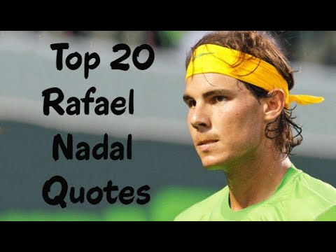 Top 20 Rafael Nadal Quotes The Spanish Professional Tennis Player Youtube