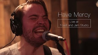 Have Mercy - Toast and Jam Session