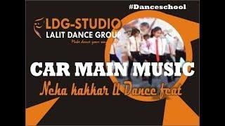 Car Mein Music Baja   Neha Kakkar, Tony Kaakar Offical Dance ldg studio