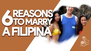 6 Reasons to Marry a Filipina - My Mail Order Bride  [2018]
