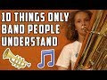 10 Things ONLY BAND PEOPLE Understand