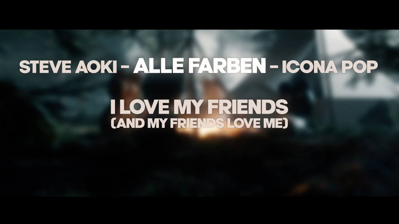 Steve Aoki & Alle Farben & Icona Pop – I Love My Friends (And My Friends Love Me) (Lyric Video)