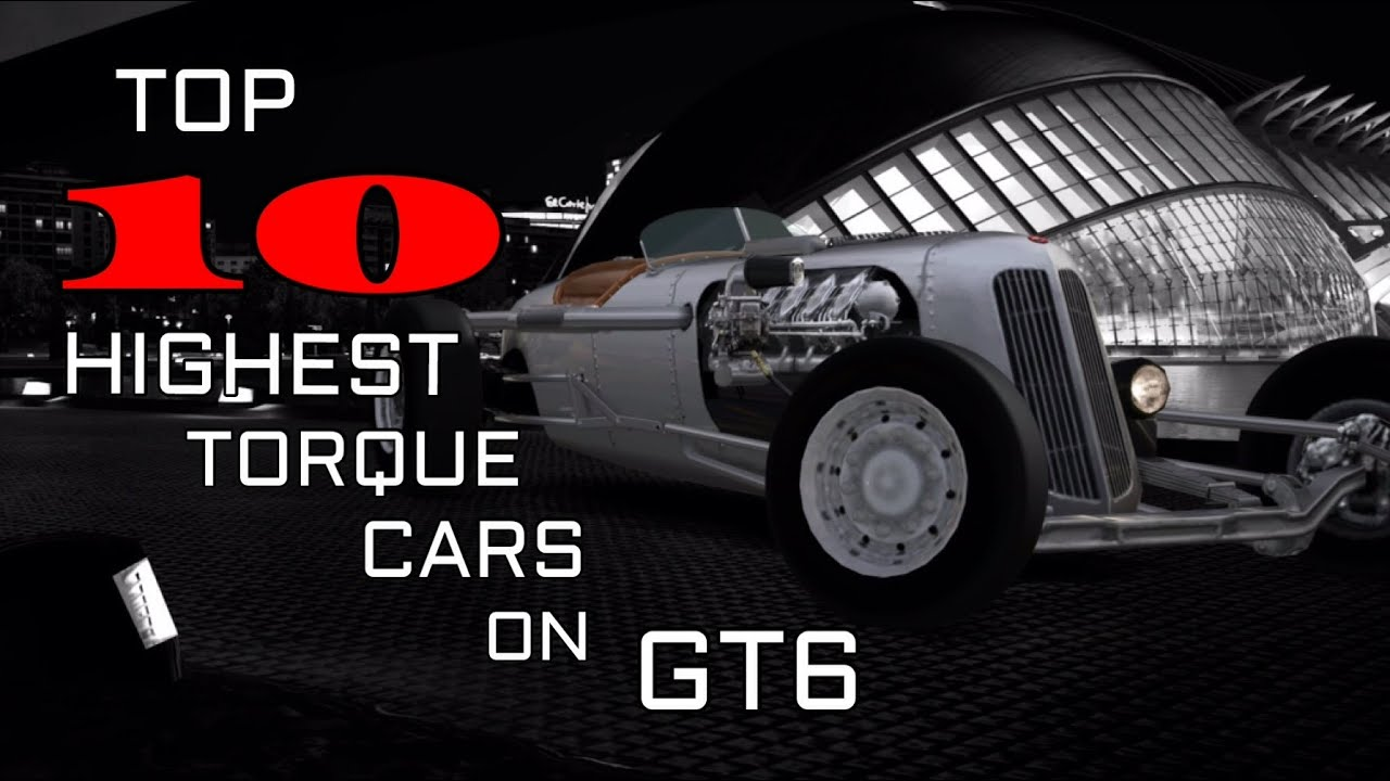Top 10 highest torque cars on granturismo 6 hsg countdown