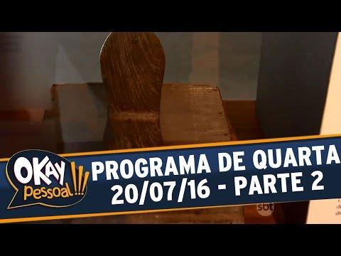 Okay Pessoal!!! (19/07/16) - Quarta - Parte 2