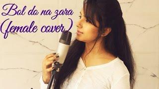 BOL DO NA ZARA (Female Cover)   Azhar   Emraan Hashmi   Nargis Fakhri   Armaan Mallik   Amaal Mallik